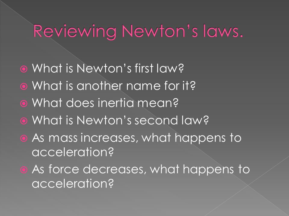  What is Newton's first law.  What is another name for it.