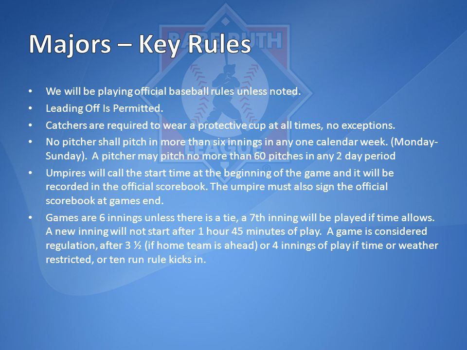 We will be playing official baseball rules unless noted.