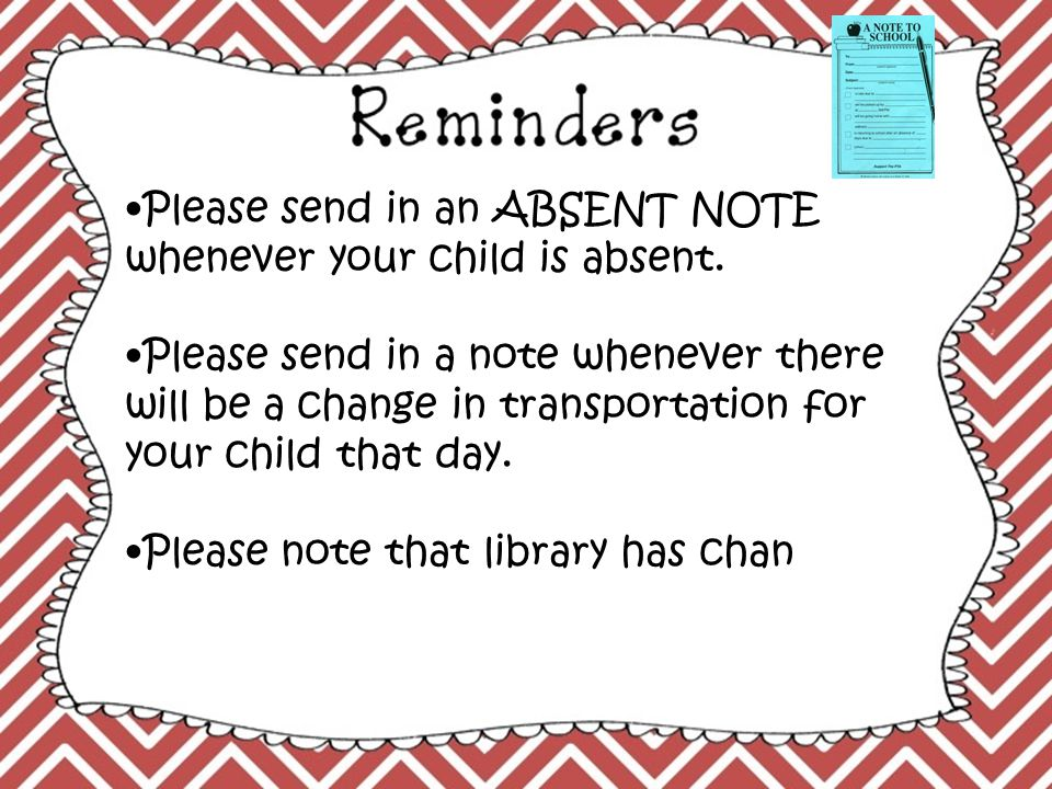 Please send in an ABSENT NOTE whenever your child is absent.