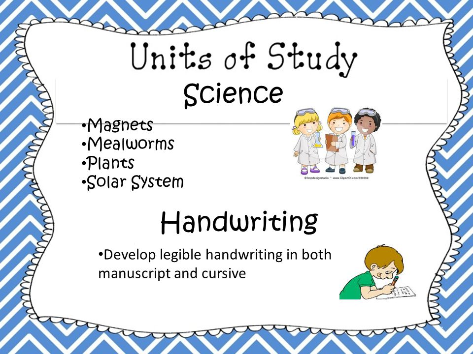 Science Magnets Mealworms Plants Solar System Handwriting Develop legible handwriting in both manuscript and cursive