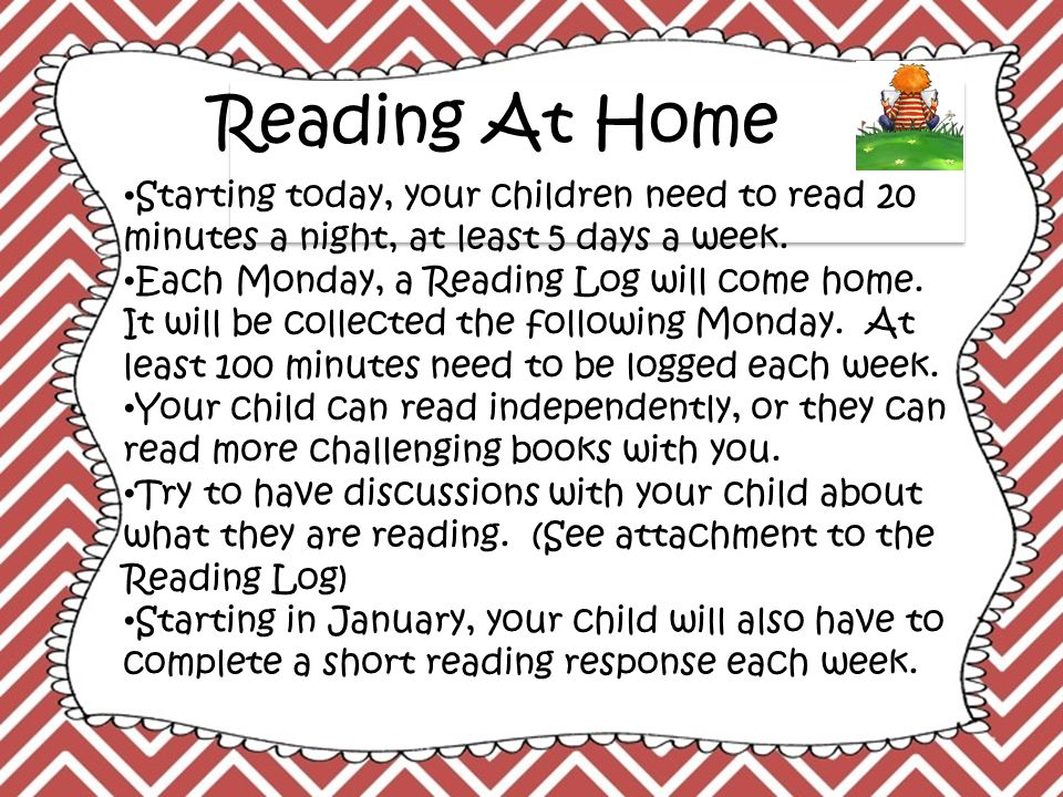 Reading At Home Starting today, your children need to read 20 minutes a night, at least 5 days a week.