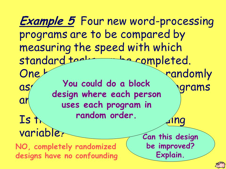 Example 5 Four new word-processing programs are to be compared by measuring the speed with which standard tasks can be completed.