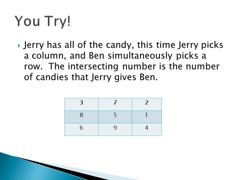  Jerry has all of the candy, this time Jerry picks a column, and Ben simultaneously picks a row. The intersecting number is the number of candies tha