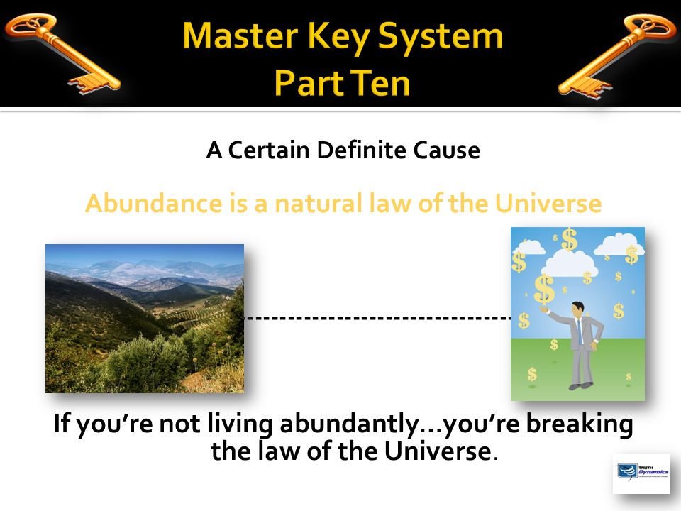 A Certain Definite Cause Abundance is a natural law of the Universe  ------ ---------------------------------- If you're not living abundantly…you're breaking the law of the Universe.