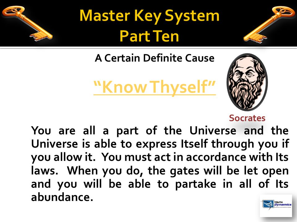 A Certain Definite Cause Know Thyself Socrates You are all a part of the Universe and the Universe is able to express Itself through you if you allow it.