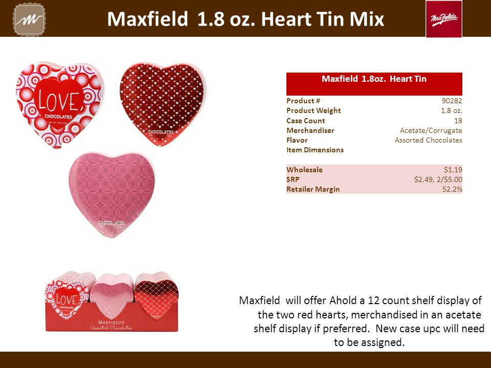 Maxfield 1.8 oz. Heart Tin Mix Maxfield 1.8oz. Heart Tin Product #90282 Product Weight1.8 oz.