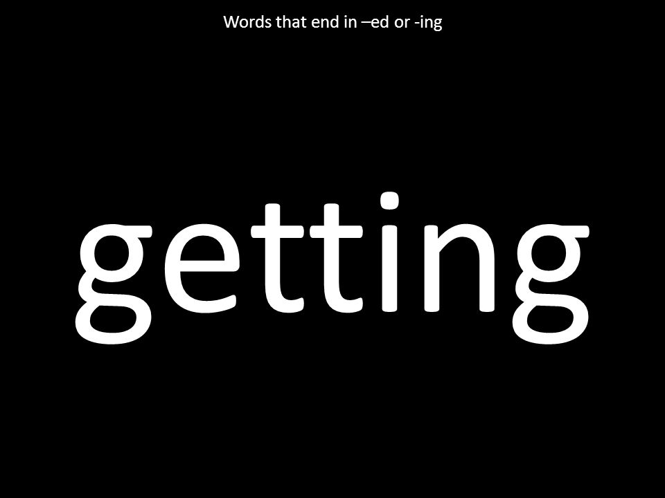 getting Words that end in –ed or -ing