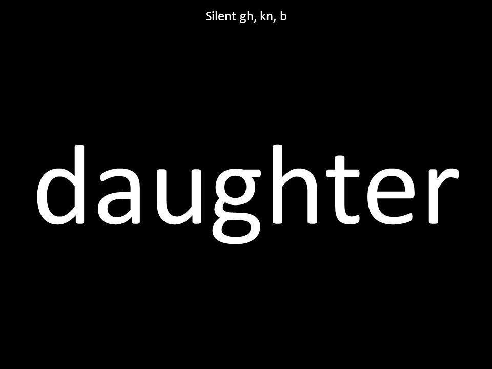 daughter Silent gh, kn, b