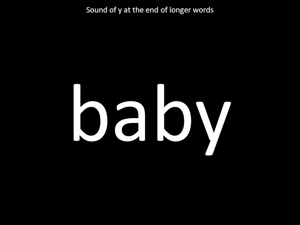 baby Sound of y at the end of longer words