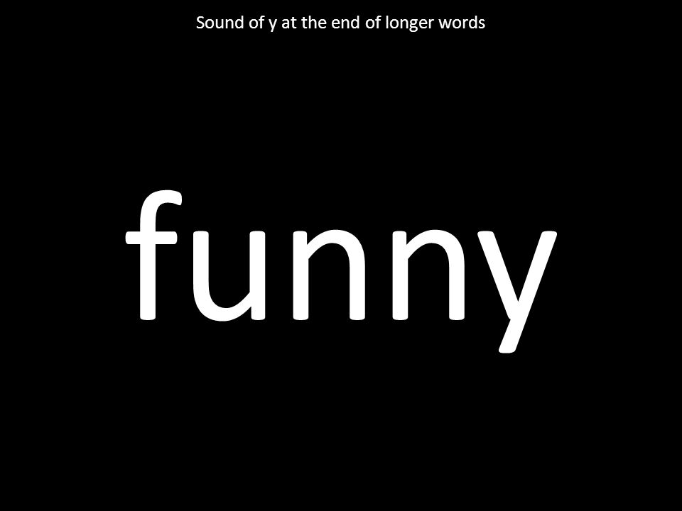 funny Sound of y at the end of longer words