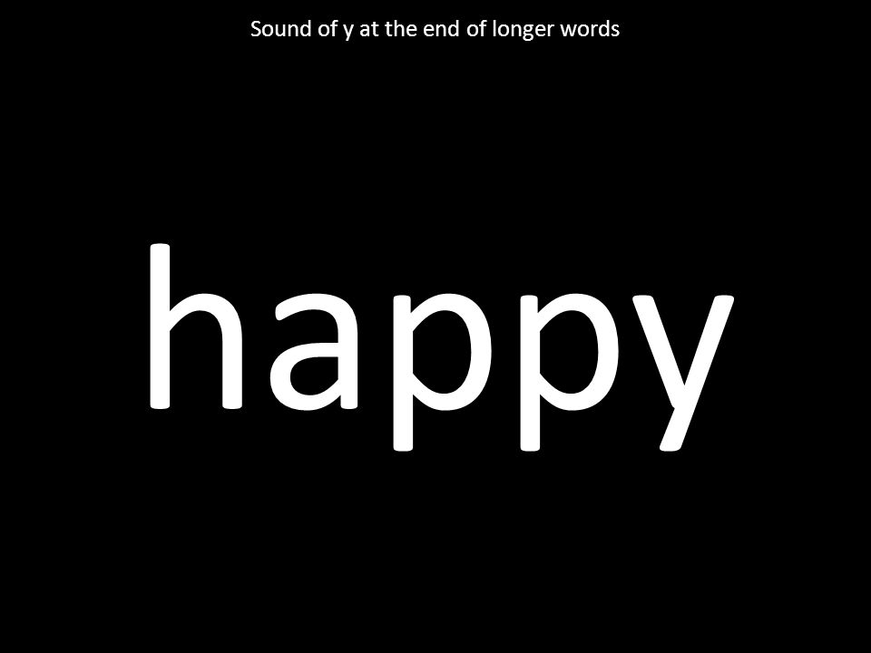 happy Sound of y at the end of longer words