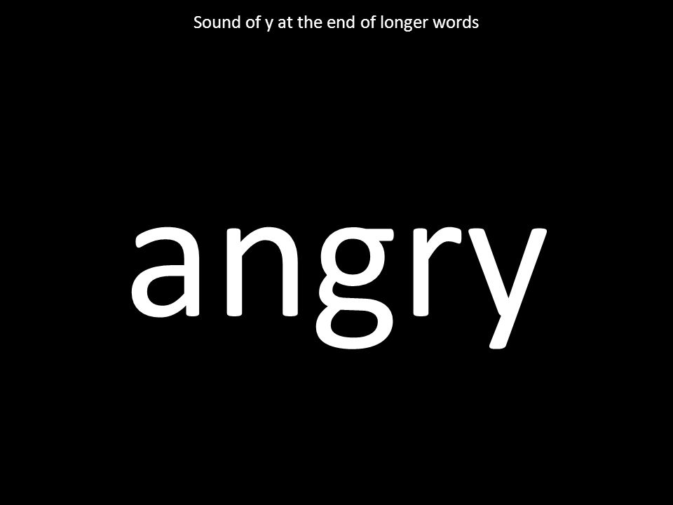 angry Sound of y at the end of longer words