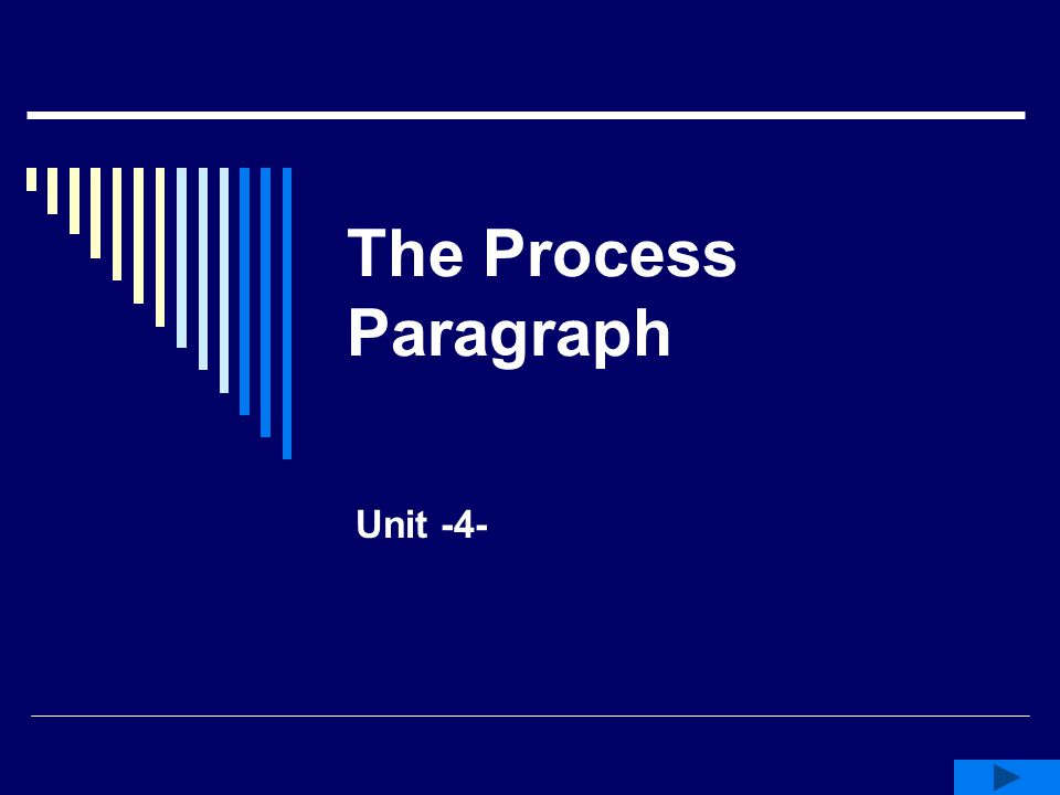  A process paragraph explains how to do something, create something, or understand something.