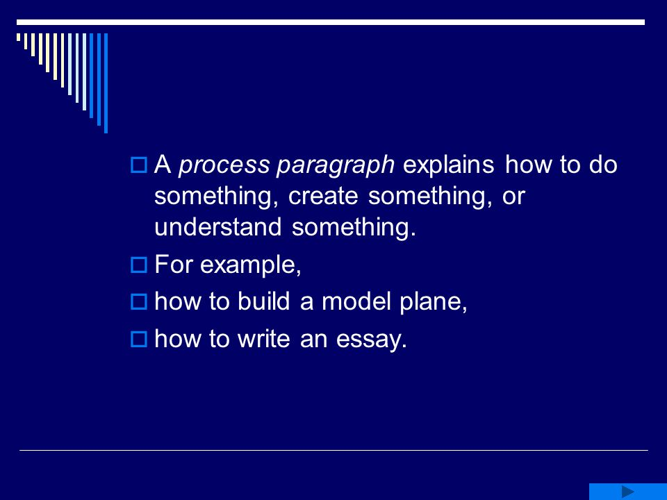 Preparing a Process Paragraph  List the steps in your process from beginning to end.