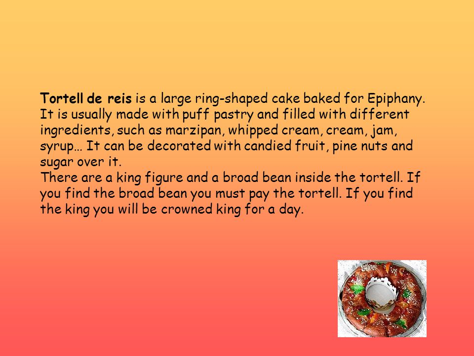 Tortell de reis is a large ring-shaped cake baked for Epiphany.