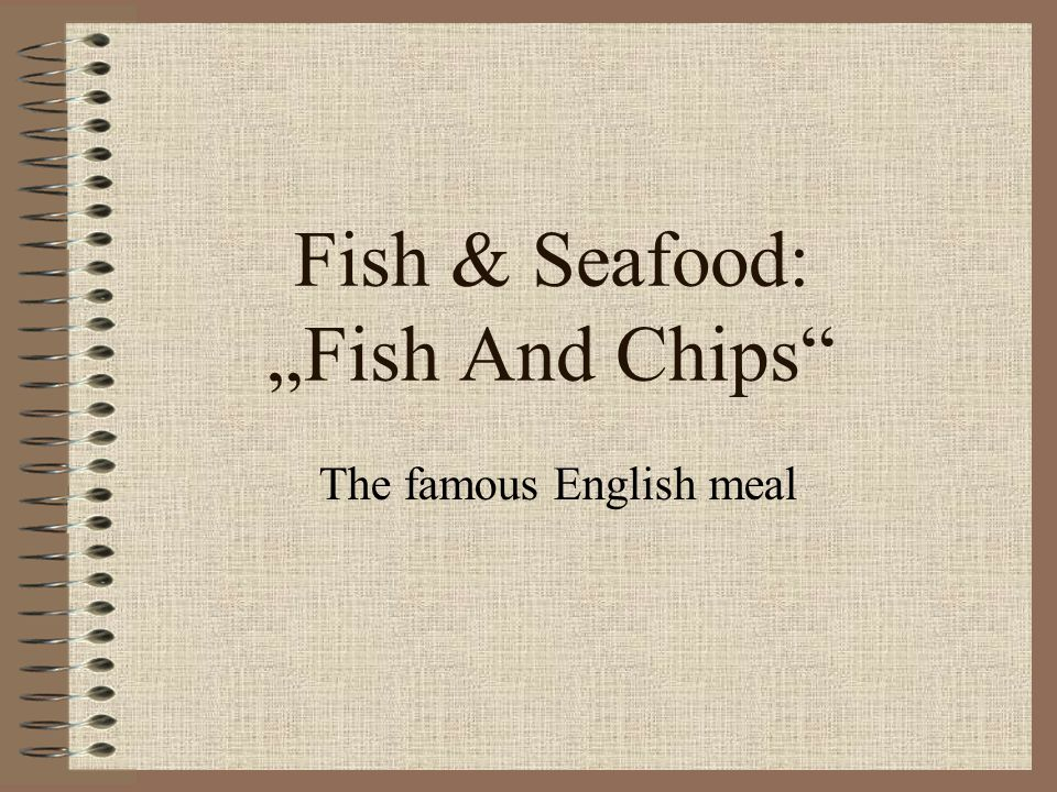 "Fish & Seafood: ""Fish And Chips The famous English meal"