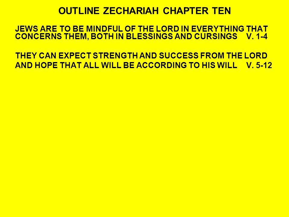OUTLINE ZECHARIAH CHAPTER TEN JEWS ARE TO BE MINDFUL OF THE LORD IN EVERYTHING THAT CONCERNS THEM, BOTH IN BLESSINGS AND CURSINGSV.
