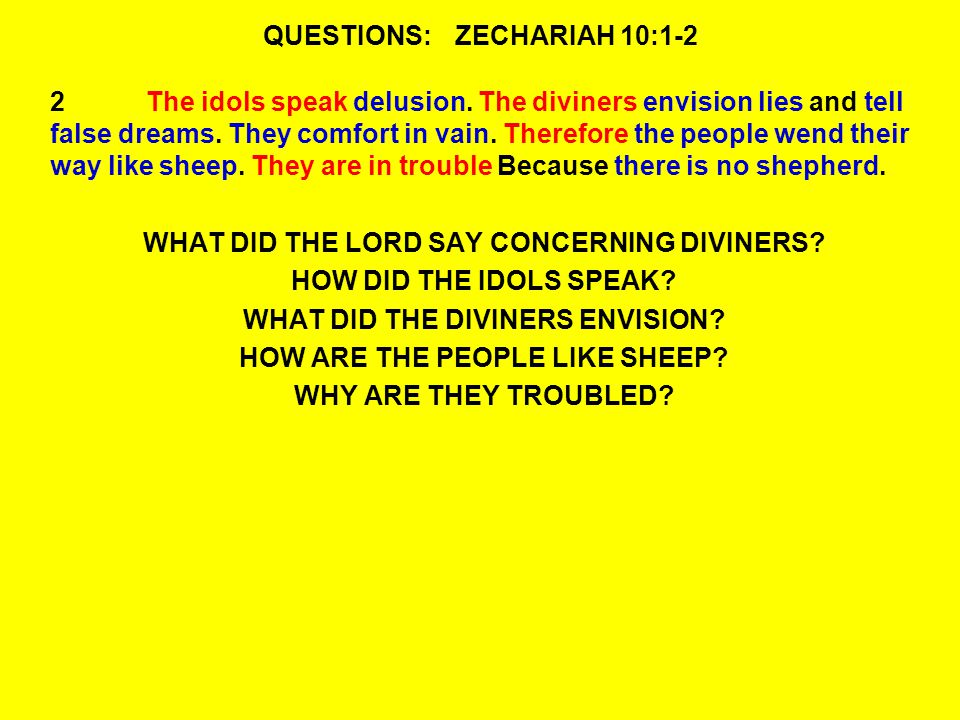QUESTIONS:ZECHARIAH 10:1-2 2The idols speak delusion.