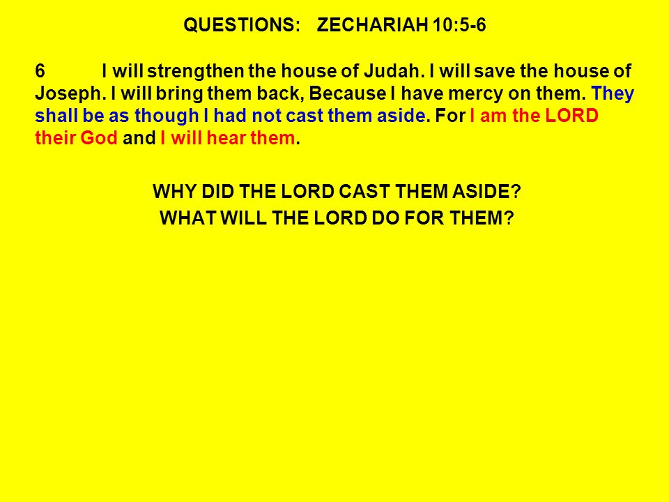 QUESTIONS:ZECHARIAH 10:5-6 6I will strengthen the house of Judah.