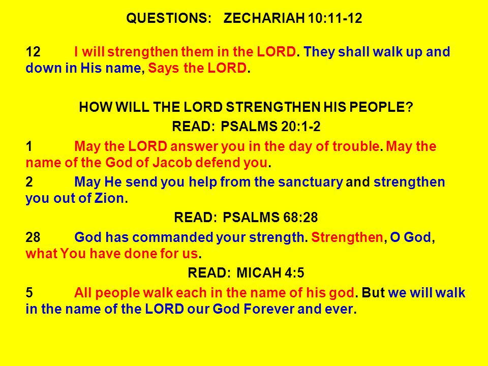 QUESTIONS:ZECHARIAH 10:11-12 12I will strengthen them in the LORD.
