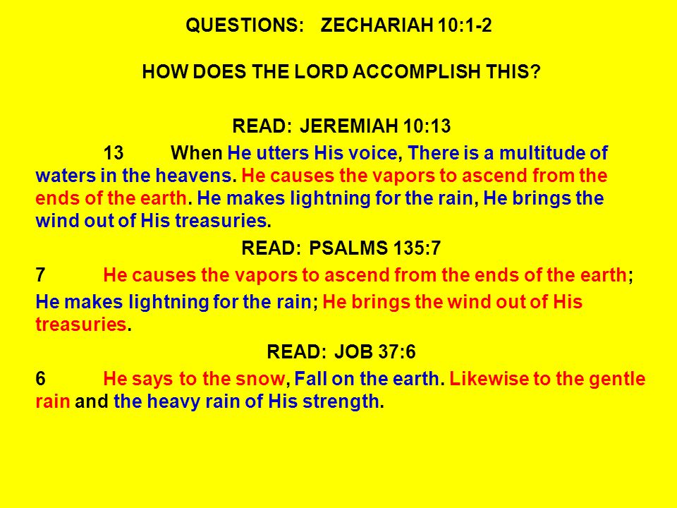 QUESTIONS:ZECHARIAH 10:1-2 HOW DOES THE LORD ACCOMPLISH THIS.