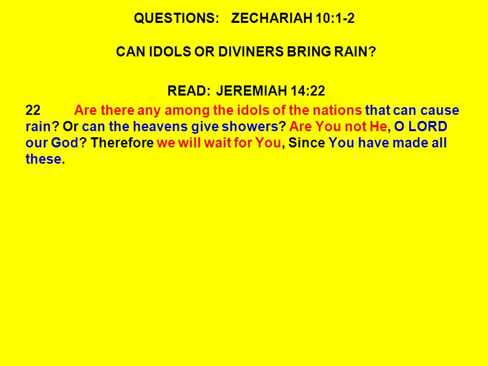 QUESTIONS:ZECHARIAH 10:1-2 CAN IDOLS OR DIVINERS BRING RAIN.