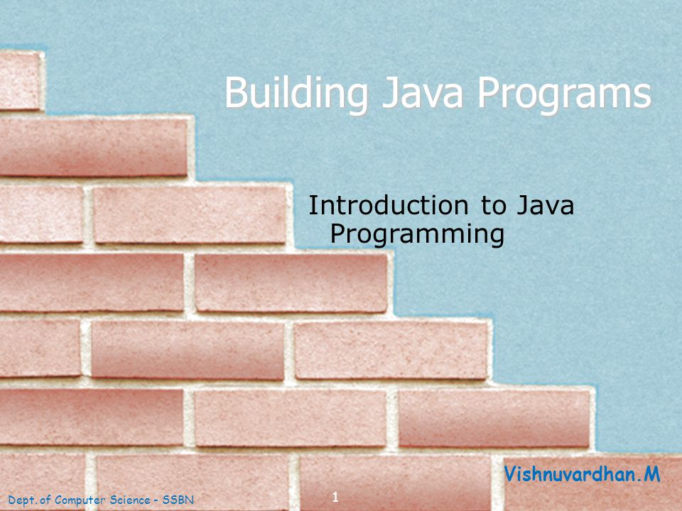 1 Building Java Programs Introduction to Java Programming Dept.