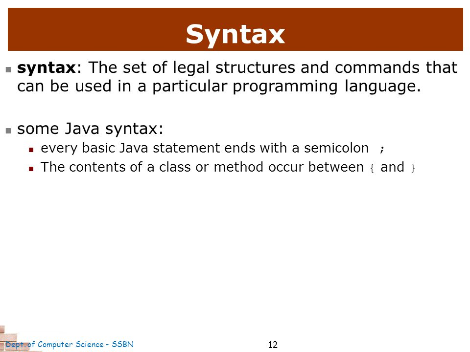 12 Syntax syntax: The set of legal structures and commands that can be used in a particular programming language.