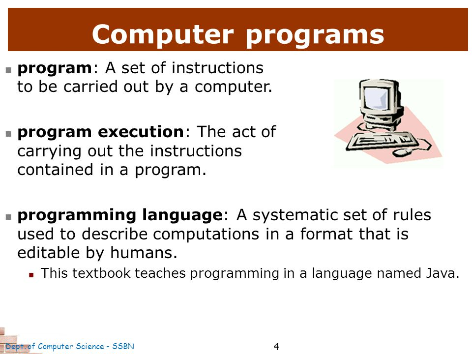 4 Computer programs program: A set of instructions to be carried out by a computer.