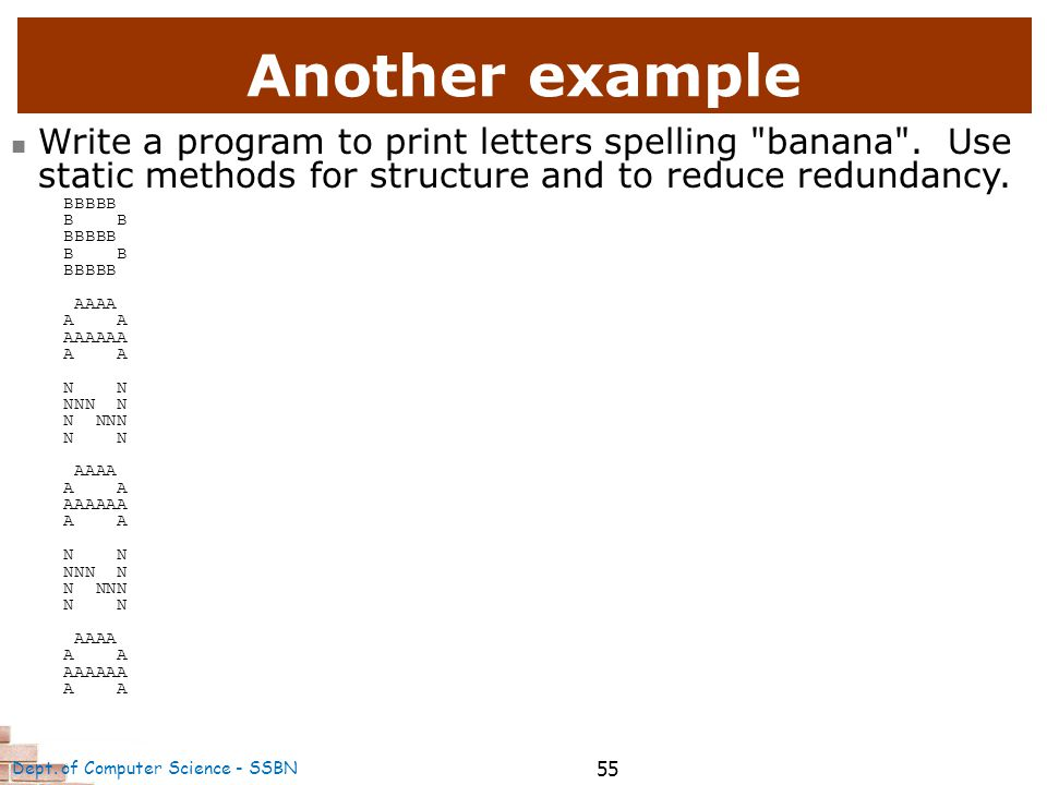 55 Another example Write a program to print letters spelling banana .
