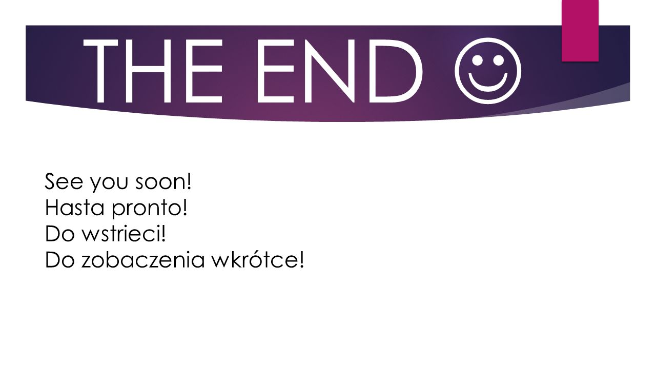 THE END See you soon! Hasta pronto! Do wstrieci! Do zobaczenia wkrótce!