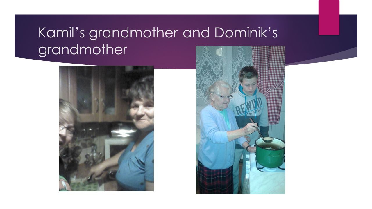 Kamil's grandmother and Dominik's grandmother