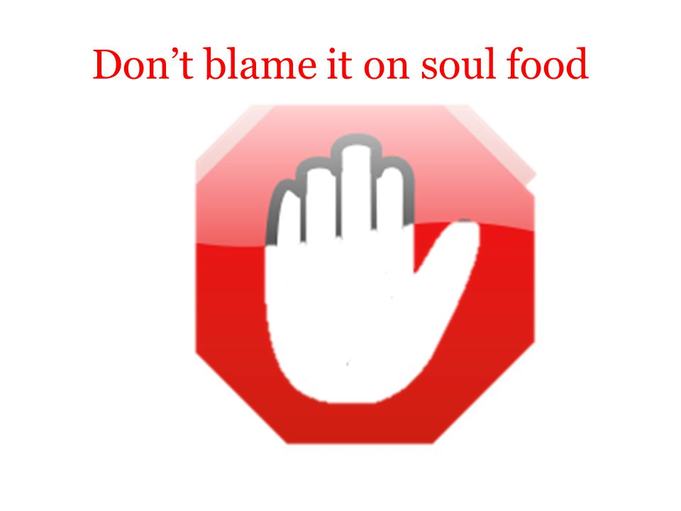 Don't blame it on soul food