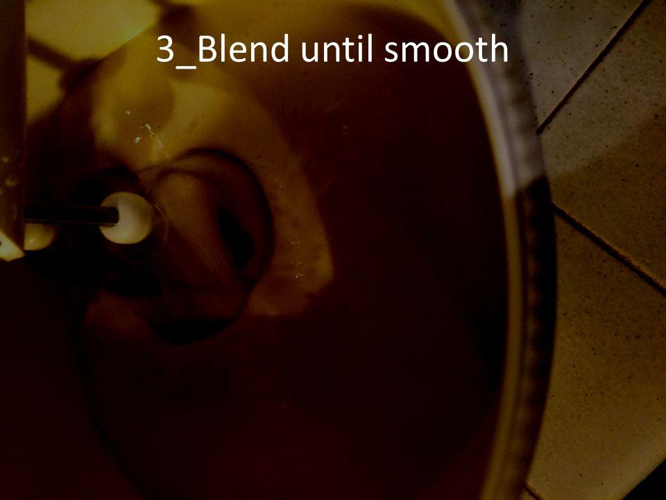 3_Blend until smooth