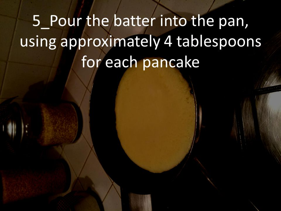 5_Pour the batter into the pan, using approximately 4 tablespoons for each pancake