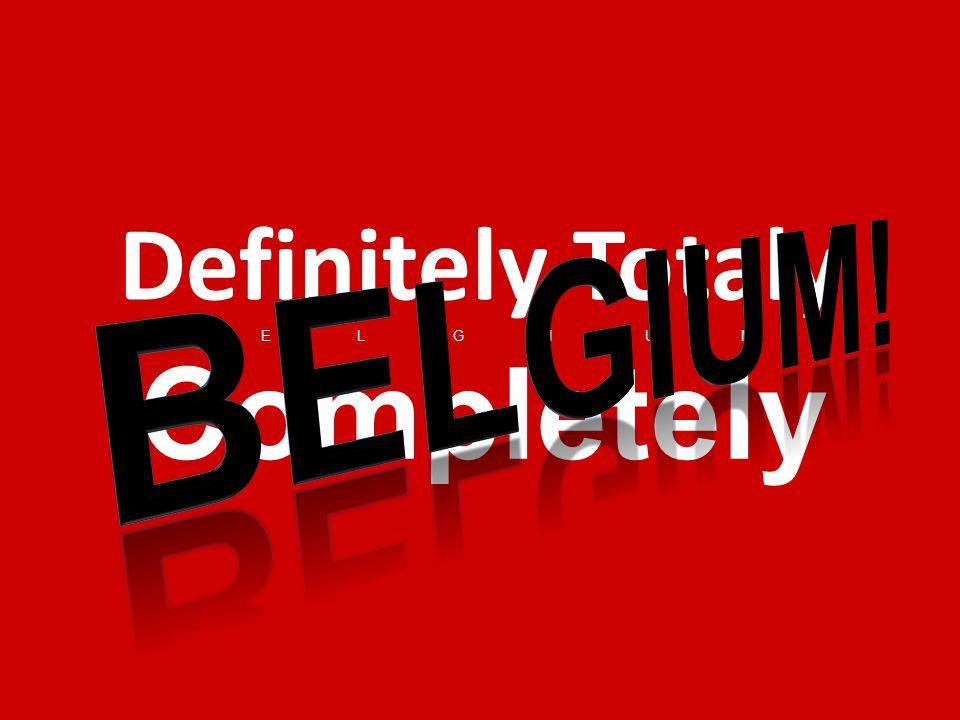 Definitely Totaly BELGIUMBELGIUM Completely