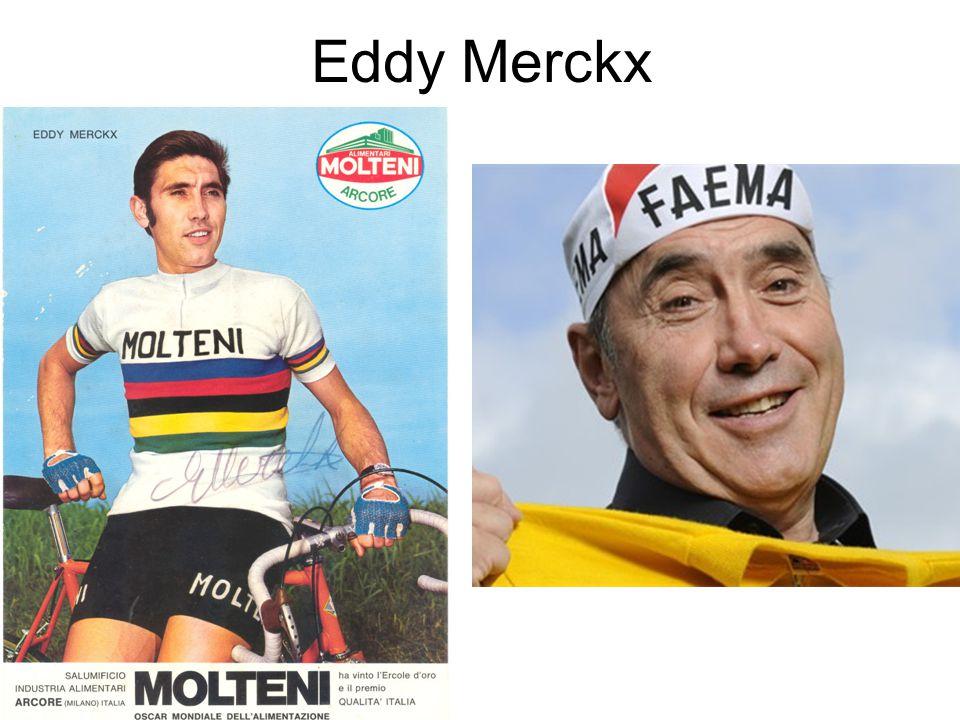 Eddy Merckx 525 victories  3 x World champion  5 x Tour de France  5 x Giro