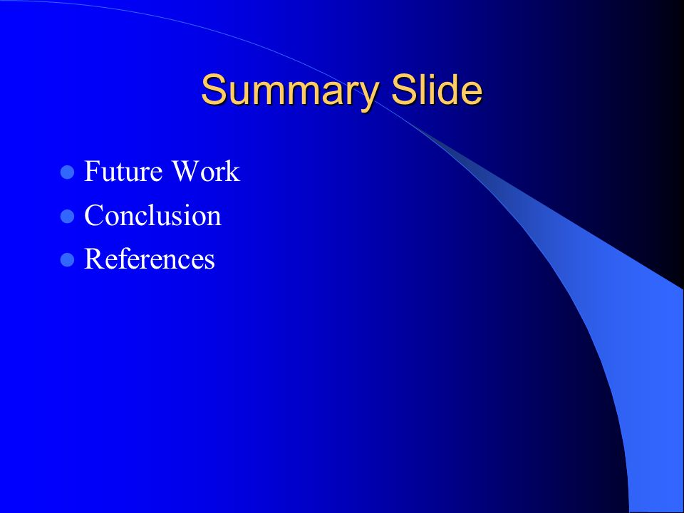 Summary Slide Future Work Conclusion References