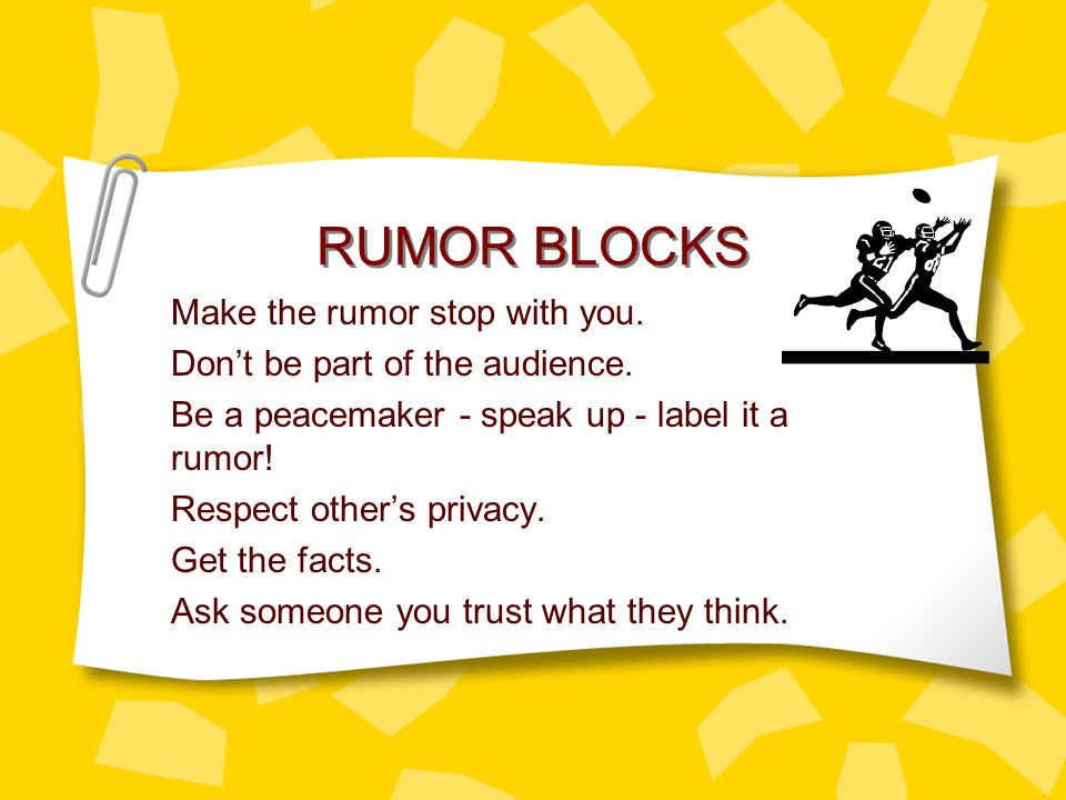 RUMOR BLOCKS Make the rumor stop with you. Don't be part of the audience.