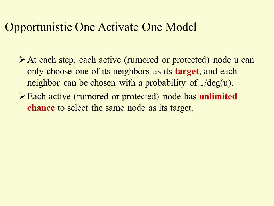Opportunistic One Activate One Model  At each step, each active (rumored or protected) node u can only choose one of its neighbors as its target, and each neighbor can be chosen with a probability of 1/deg(u).