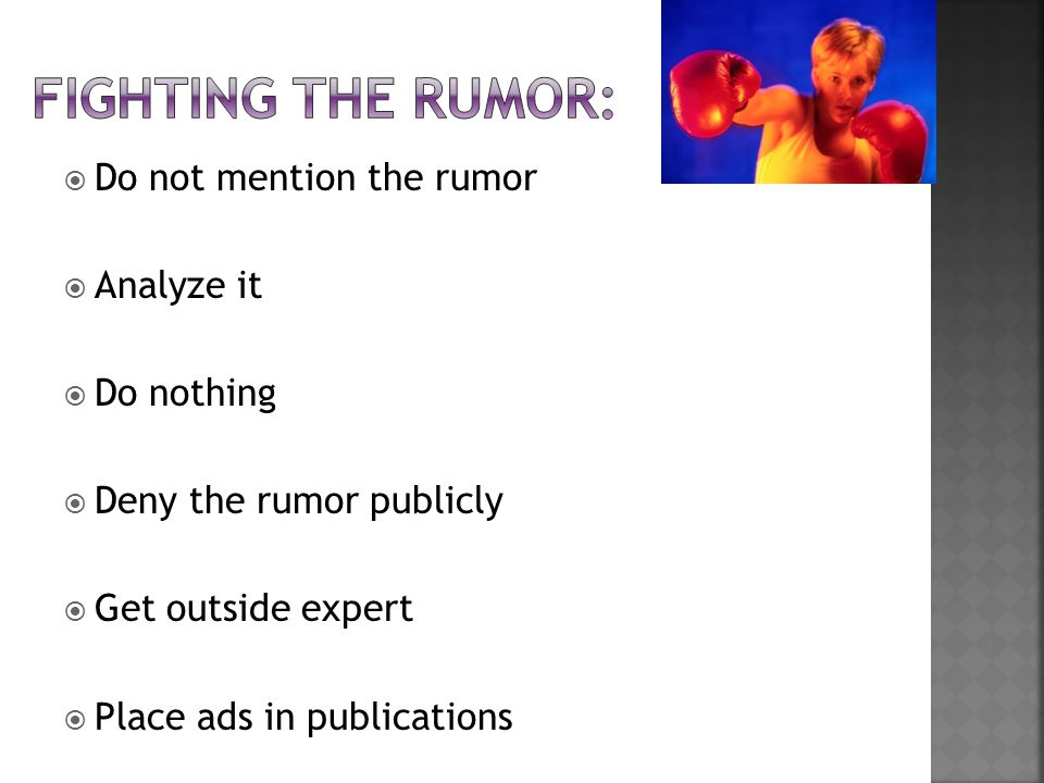  Do not mention the rumor  Analyze it  Do nothing  Deny the rumor publicly  Get outside expert  Place ads in publications