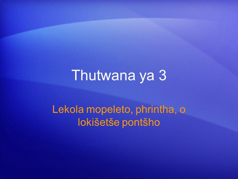 Thutwana ya 3 Lekola mopeleto, phrintha, o lokišetše pontšho