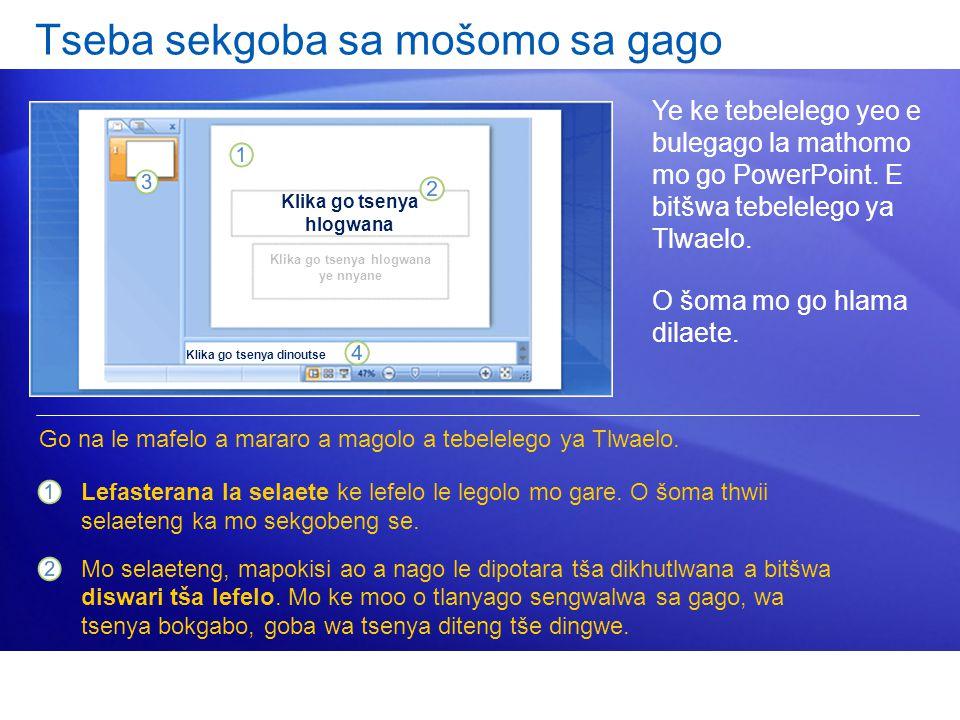 Tseba sekgoba sa mošomo sa gago Ye ke tebelelego yeo e bulegago la mathomo mo go PowerPoint.