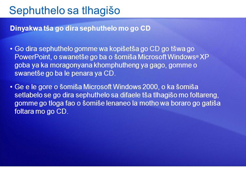 Go dira sephuthelo gomme wa kopišetša go CD go tšwa go PowerPoint, o swanetše go ba o šomiša Microsoft Windows ® XP goba ya ka moragonyana khomphutheng ya gago, gomme o swanetše go ba le penara ya CD.
