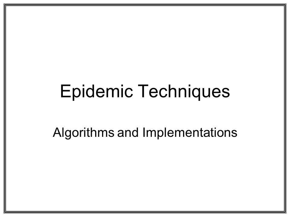 Epidemic Techniques Algorithms and Implementations