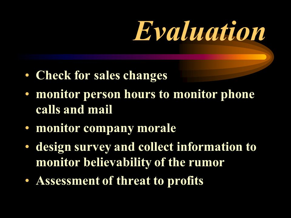 Alert Procedures first hearing note location, allegation, target monitor for more rumors or determine spuriousness if rumors persist (10 or more) send out the search party to talk with channel members to determine sources of information - determine the boundaries of the rumor check with competitors to see if they also are having troubles