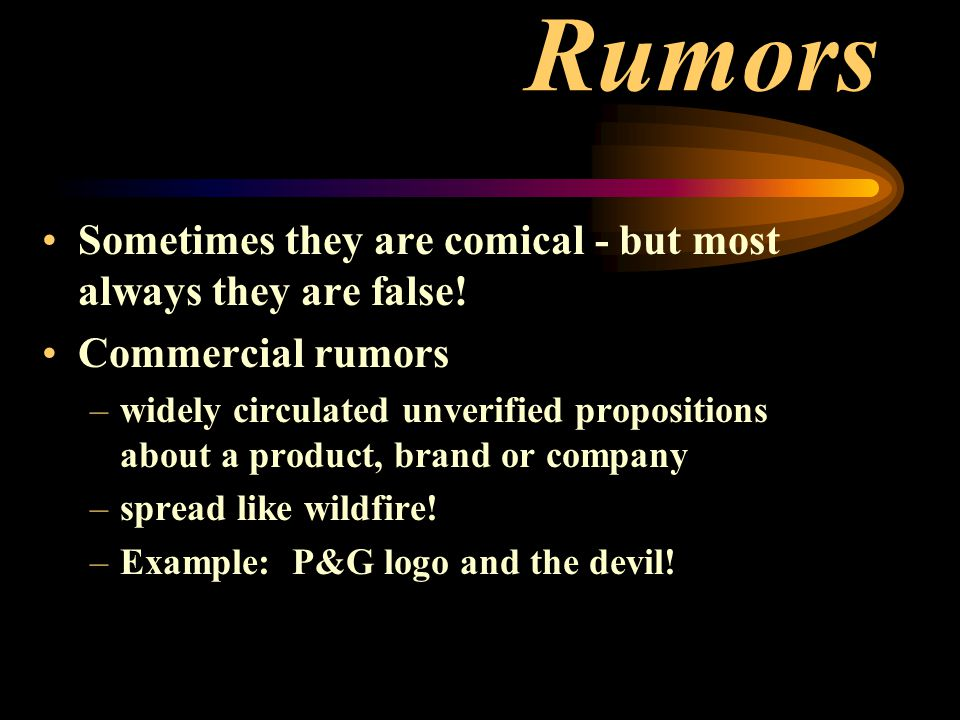 Rumors Sometimes they are comical - but most always they are false.