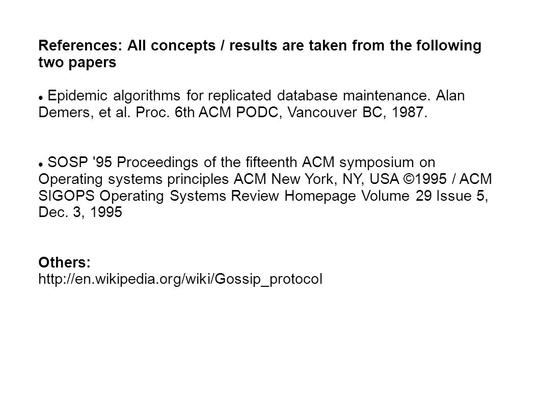References: All concepts / results are taken from the following two papers Epidemic algorithms for replicated database maintenance.
