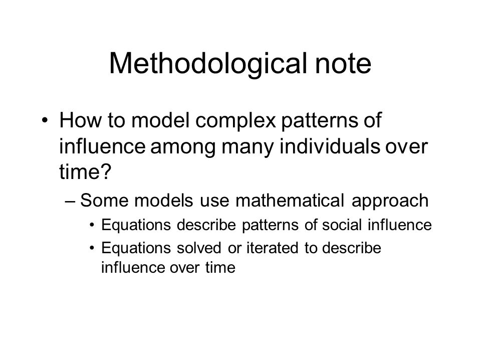 Methodological note How to model complex patterns of influence among many individuals over time.
