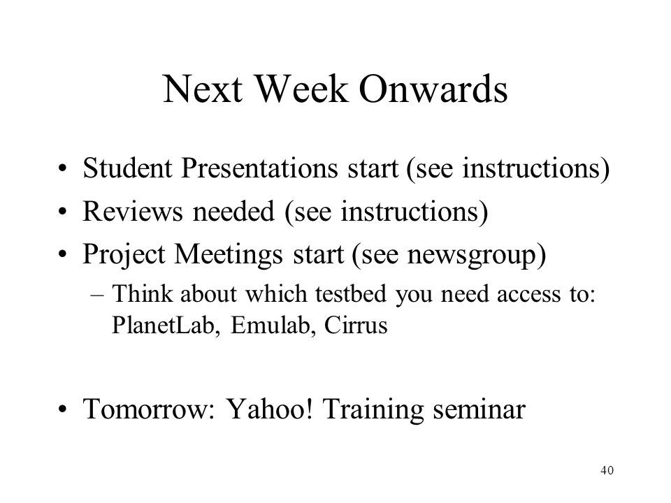 40 Next Week Onwards Student Presentations start (see instructions) Reviews needed (see instructions) Project Meetings start (see newsgroup) –Think ab